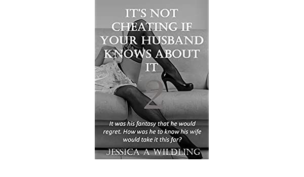 Its not Cheating if your Husband knows about it: It was his fantasy