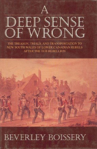 A deep sense of wrong : the treason, trials and transportation to New South Wales of Lower Canadian rebels after the 1838 rebellion