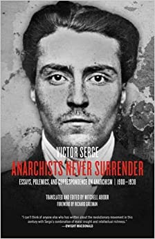 Anarchists Never Surrender : Essays, Polemics and Correspondence on Anarchism, 1908-1938