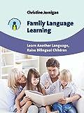 Family Language Learning : Learn Another Language, Raise Bilingual Children, Jernigan, Christine, 1783092793