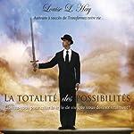 La totalité des possibilités: Libérez-vous pour créer le style de vie que vous désirez vraiment !   Louise L. Hay