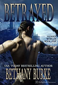 Betrayed (Hidden Worlds Book 1) by [Burke, Bethany]
