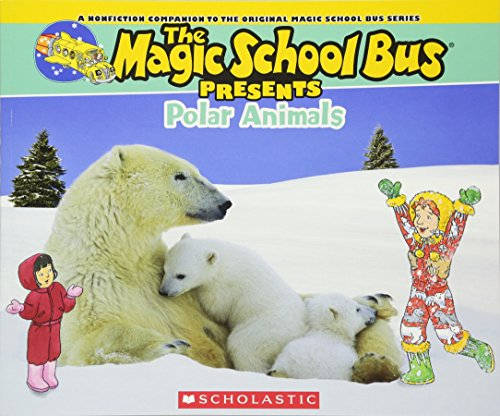 Magic School Bus Presents: Polar Animals: A Nonfiction Companion to the Original Magic School Bus Series
