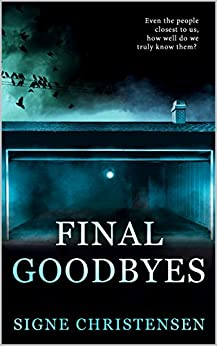 Final Goodbyes: Even the people closest to us, how well do we truly know them? (English Edition) por [Christensen, Signe]
