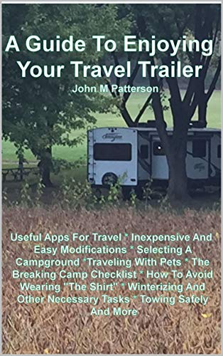 A Guide To Enjoying Your Travel Trailer: Make your Life Safer And Less Stressful (Best Selling Travel Trailer)