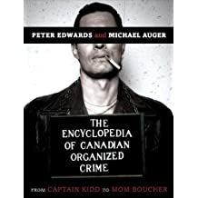 The Encyclopedia of Canadian Organized Crime: From Captain Kidd to Mom Boucher by Peter Edwards (2004-09-14)