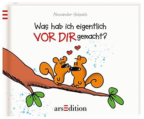 Was hab ich eigentlich vor dir gemacht? Gebundenes Buch – 12. Januar 2016 Alexander Holzach arsEdition 3845812362 NON-CLASSIFIABLE
