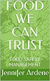 FOOD WE CAN TRUST: FOOD SAFETY MANAGEMENT