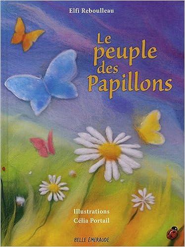 Amazon Fr Le Peuple Des Papillons Reboulleau Elfi Portail Celia Livres