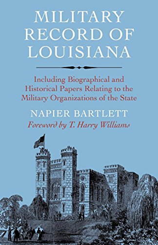 Military Record of Louisiana: Including Biographical and Historical Papers Relating to the Military Organizations of the State