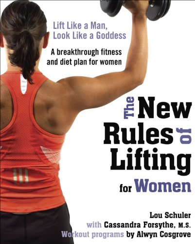The New Rules of Lifting for Women: Lift Like a Man, Look Like a Goddess (Best Exercise Regimen For Weight Loss)