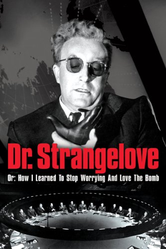 - Dr. Strangelove Or: How I Learned To Stop Worrying And Love The Bomb