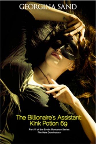 (The Billionaire's Assistant Kink Potion 69: Part 6 ( Billionaire Erotic Romance ) (The New Dominators))