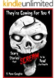 They're Coming For You 4: Scary Stories that Scream to be Read... Forthwith
