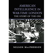 American Intelligence in War-time London: The Story of the OSS (Studies in Intelligence)