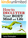 How to Declutter Your Body, Mind and Life