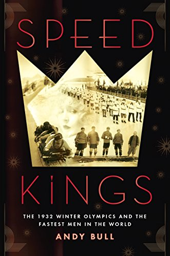 Speed Kings: The 1932 Winter Olympics and the Fastest Men in the World by [Bull, Andy]