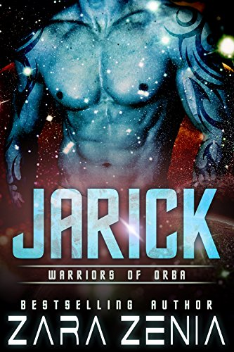 Jarick: A Sci-Fi Alien Romance (Warriors of Orba Book 2) by [Zenia, Zara]