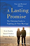 A Lasting Promise: The Christian Guide to Fighting for Your Marriage