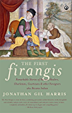THE FIRST FIRANGIS:Remarkable Stories of Heroes, Healers, Charlatans, Courtesans & other Foreigners who Became Indian (English Edition)