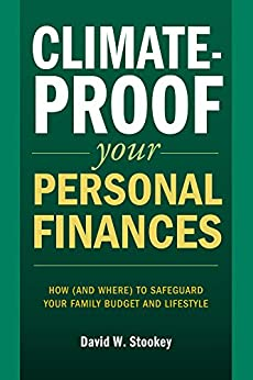 Climate-Proof Your Personal Finances: How (And Where) To Safeguard Your Family's Budget and Lifestyle by [Stookey, David]