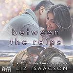 Between the Reins: Gold Valley Romance, Book 4 | Liz Isaacson