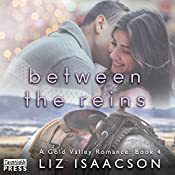 Between the Reins: Gold Valley Romance, Book 4 | Liz Isaacson