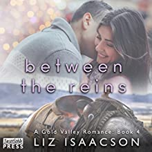 Between the Reins: Gold Valley Romance, Book 4 Audiobook by Liz Isaacson Narrated by Monique Makena