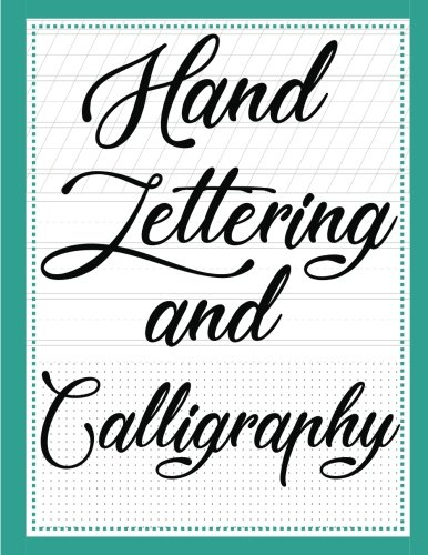 Hand Lettering and Calligraphy: With three types ( Lined Guide, Alphabet and Dot Grid ) Practice Paper Sheets Workbook, For Creative Hand Lettering and Calligraphy. An example is at cover.