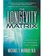 The Longevity Matrix: How to Live Better, Stronger, and Longer