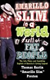 Amarillo Slim in a World Full of Fat People: The Life, Times and Gambling Exploits of America's Living Legend