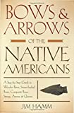 Bows & Arrows of the Native Americans: A Step-By-Step Guide To Wooden Bows, Sinew-Backed Bows, Composite Bows, Strings, Arrows & Quivers