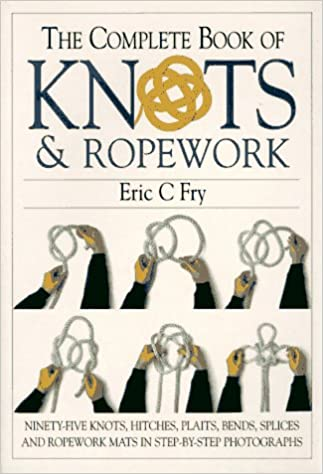 The Complete Book Of Knots Ropework Eric C Fry 9780715305744