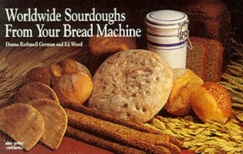 Worldwide Sourdoughs from Your Bread Machine (Nitty Gritty Cookbooks) by Donna Rathmell German, Ed Wood
