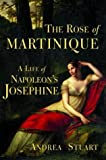 Front cover for the book The Rose of Martinique: A Life of Napoleon's Josephine by Andrea Stuart