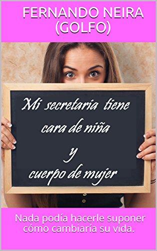 MI SECRETARIA TIENE CARA DE NIÑA Y CUERPO DE MUJER (Spanish Edition)