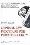 Criminal Law Procedures for Private Security, Weinstock, Arthur C., Jr., 0398048592