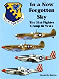 In a Now Forgotten Sky: The 31st Fighter Group in WWII: The 31st Fighter Group in WW2
