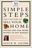 50 Simple Steps You Can Take to Sell Your Home Faster and for More Money in Any Market, Ilyce R. Glink, 0609809334