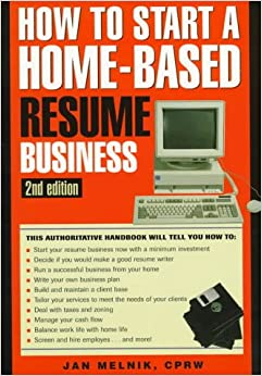 How to Start a Home-Based Resume Business, 2nd (How to Start a Home-Based Business)