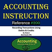Accounting Instruction: Reference #200 - Recording Transactions Using Debits & Credits Audiobook by Robert Bob Steele Narrated by  Robert Bob Steele CPA