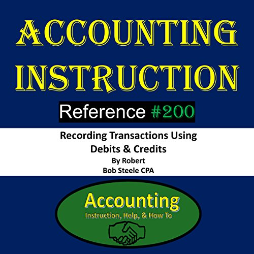 Accounting Instruction: Reference #200 - Recording Transactions Using Debits & Credits
