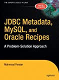 JDBC Metadata, MySQL, and Oracle Recipes, Mahmoud Parsian, 1590596374