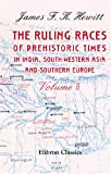 The Ruling Races of Prehistoric Times in India, South-Western Asia, and Southern Europe, James F. Hewitt, 140219286X