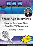 Space Age Interviews How to Ace Your Next Satellite TV Interview