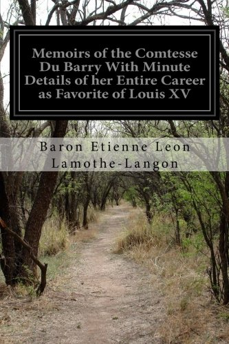 Download Memoirs of the Comtesse Du Barry With Minute Details of her Entire Career as Favorite of Louis XV PDF