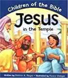 Jesus In The Temple: Based On Luke 2:40/52 (Series Children of the Bible)