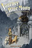 Journey to the Blue Moon, Rebecca Rupp, 0763625442