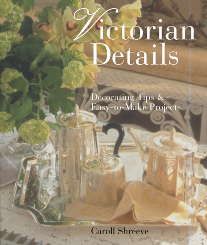 Victorian Details: Decorating Tips & Easy-to-Make Projects