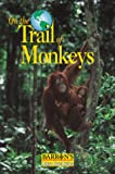 On the Trail of Monkeys, Barron's Educational Editorial Staff, 0764111639
